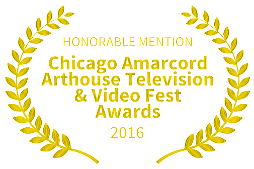 Chicago Amarcord Arthouse Television & Video Fest Awards : HONORABLE MENTION AWARD